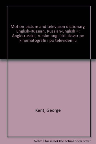 Motion picture and television dictionary, English-Russian, Russian-English =: Anglo-russkii, russko-angliiskii slovar po kinematografii i po televideniiu (0935578005) by Kent, George