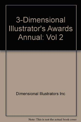 3-Dimensional Illustrators Awards Annual II (2): The Best in 3-D Advertising and Publishing world...