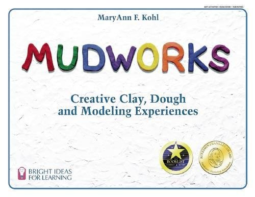 9780935607024: Mudworks: Creative Clay, Dough, and Modeling Experiences (Bright Ideas for Learning)