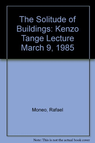 The Solitude of Buildings: Kenzo Tange Lecture March 9, 1985 (9780935617078) by Rafael Moneo