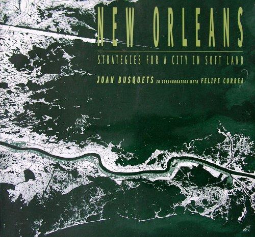 New Orleans: Strategies For A City In: Ila Berman, Felipe