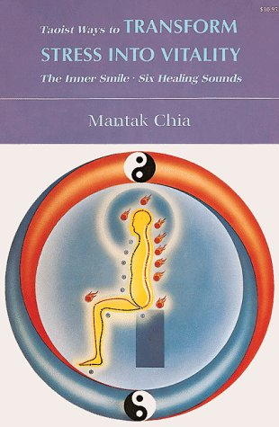 Taoist Ways to Transform Stress into Vitality: The Inner Smile Six Healing Sounds