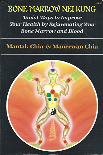 9780935621174: Bone Marrow Nei Kung: Taoist Ways to Improve Your Health by Rejuvenating Your Bone Marrow and Blood