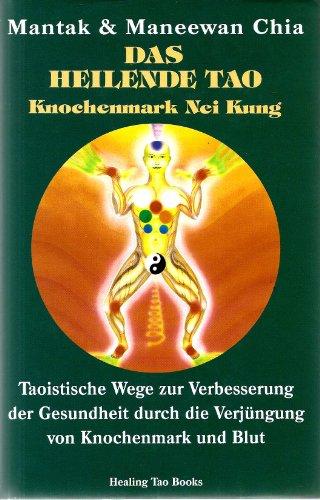 9780935621488: Das heilende Tao: Knochenmark Nei Kung. Taoistische Wege zur Verbesserung der Gesundheit durch Verjüngung von Knochenmark und Blut