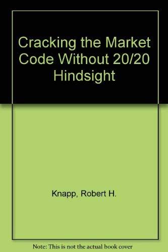 Cracking the Market Code Without Twenty-Twenty Hindsight: Robert H. Knapp