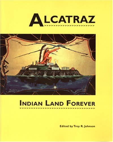 Alcatraz: Indian Land Forever (Native American Politics; No. 4): Troy R. Johnson