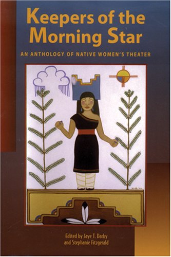 Keepers of the Morning Star: An Anthology of Native Women's Theater