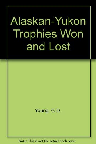 9780935632255: Alaskan-Yukon Trophies Won and Lost