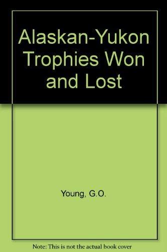 9780935632255: Alaskan-Yukon Trophies Won and Lost