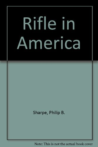 The Rifle In America: Sharpe, Philip B.
