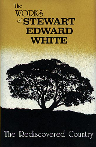 The Rediscovered Country: The Works of Stewart Edward White: Stewart Edward White