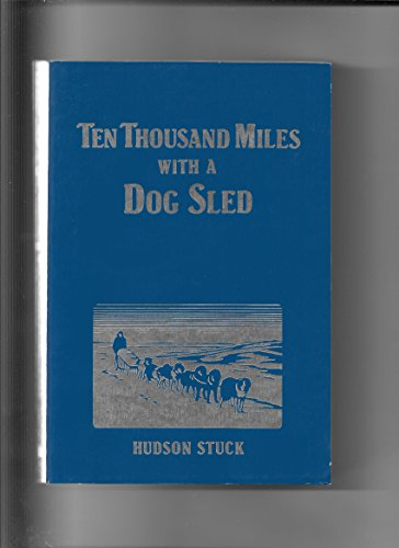 Ten Thousand Miles with a Dog Sled : a Narrative Tale of Winter Travel in Interior Alaska: Stuck, ...