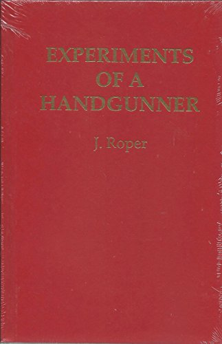 Experiments of a Handgunner: Walter F. Roper