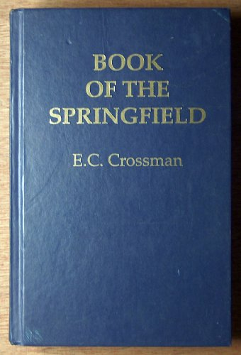 The Book of the Springfield: E. C. Crossman, Roy F. Dunlap