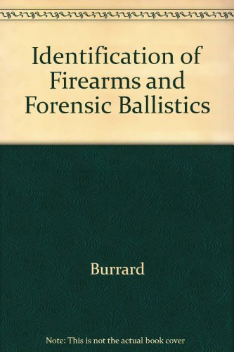 Identification of Firearms and Forensic Ballistics: Burrard, Major Gerald
