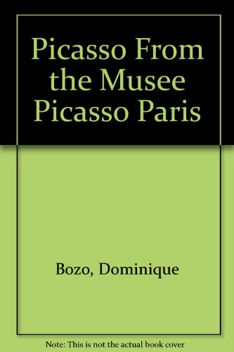 Picasso From the Musee Picasso Paris: Bozo, Dominique