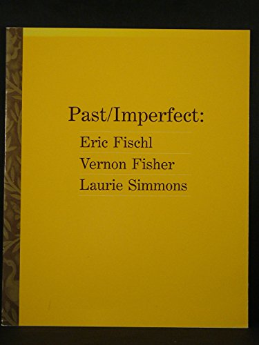 Past / Imperfect: Eric Fischl, Vernon Fisher, Laurie Simmons (Exhibition Catalog)