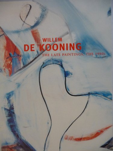 Willem De Kooning: The Late Paintings, the 1980s (0935640479) by De Kooning, Willem; Garrels, Gary; Storr, Robert