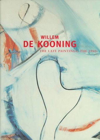 WILLEM DE KOONING: The Late Paintings, the: Garrels, Gary and