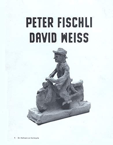 Peter Fischli and David Weiss: In a Restless World