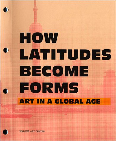 How Latitudes Become Forms: Art in a Global Age