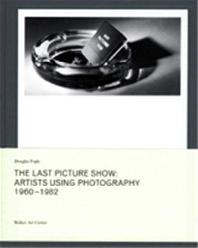The Last Picture Show: Artists Using Photography 1960-1982: Anselmo, Giovanni; Gronnert, Stefan; ...