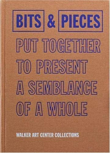 9780935640786: Bits & Pieces Put Together to Present a Semblance of a Whole: Walker Art Center Collections