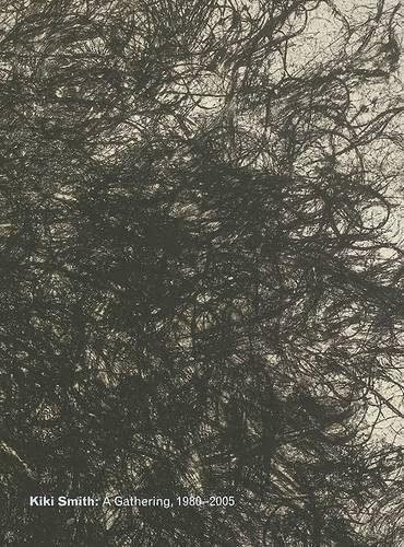 Kiki Smith : A Gathering, 1980 - 2005: Engberg, Siri
