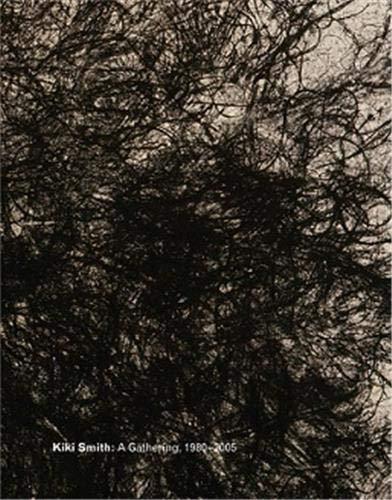 Kiki Smith: A Gathering, 1980-2005: Siri Engberg; Linda Nochlin; Marina Warner