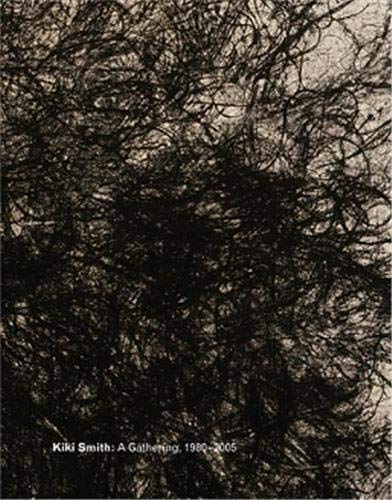 Kiki Smith: A Gathering, 1980-2005 (Signed by Kiki Smith): Smith, Kiki