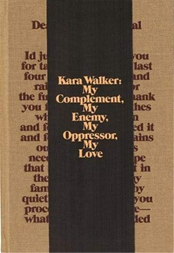 Kara Walker: My Complement, My Enemy, My Oppressor, My Love (093564086X) by Philippe Vergne; Sander Gilman; Thomas McEvilley; Robert Storr; Kevin Young; Yasmil Raymond
