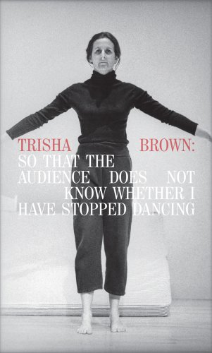 9780935640915: Trisha Brown: So That the Audience Does Not Know Whether I Have Stopped Dancing