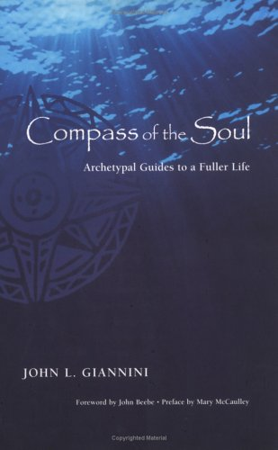 Compass of the Soul: Archetypal Guides to a Fuller Life: Giannini, John L.