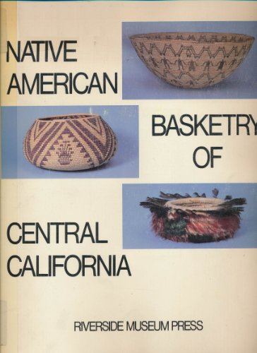 "Native American basketry of central California: Catalog for the exhibition of ""Native American..."