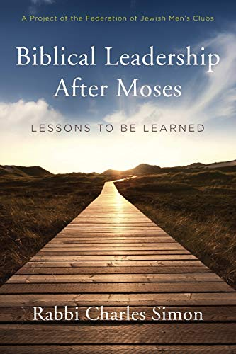 Biblical Leadership After Moses: Lessons to be Learned: Rabbi Charles Simon