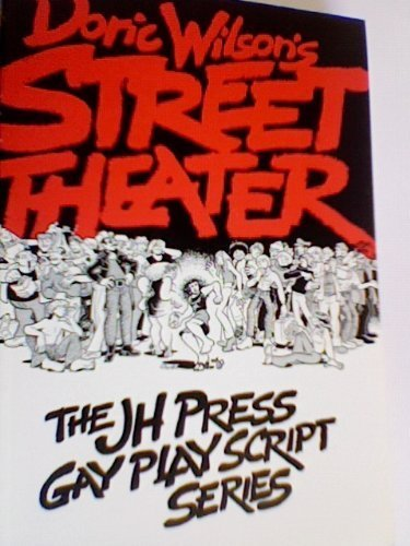Doric Wilson's Street Theater: The Twenty-Seventh of June, 1969 in Two Acts (The JH Press gay ...