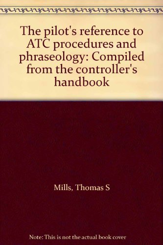 The pilot's reference to ATC procedures and phraseology: Compiled from the controller's ...