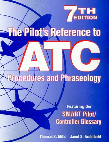 The Pilot's Reference to ATC Procedures and Phraseology (7th Edition): Thomas S. Mills / Janet ...