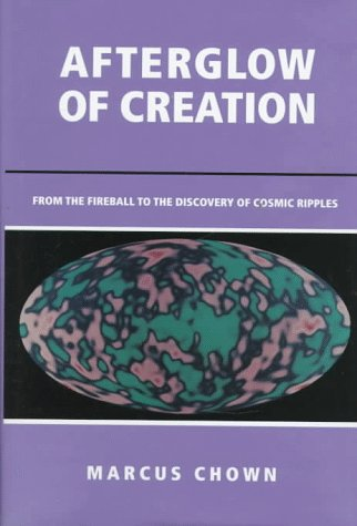 9780935702408: Afterglow of Creation: From the Fireball to the Discovery of Cosmic Ripples