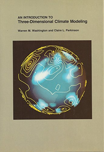 An Introduction to Three Dimensional Climate Modeling.: Washington, Warren M., and Claire L. ...