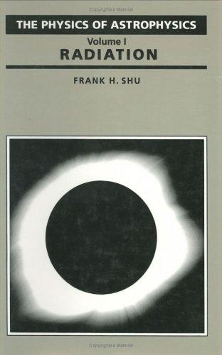 The Physics of Astrophysics Volume I: Radiation: Shu, Frank H.