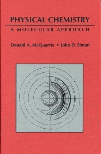 Physical Chemistry: A Molecular Approach: Donald A. McQuarrie;