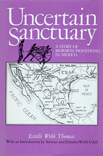 9780935704044: Uncertain Sanctuary: A Story of Mormon Pioneering in Mexico