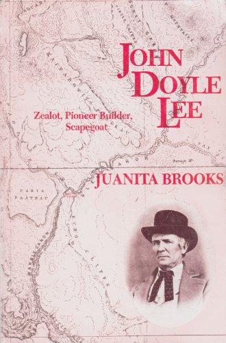 John Doyle Lee: Zealot, Pioneer Builder, Scapegoat: Juanita Brooks