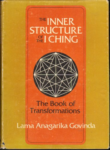 The Inner Structure of the I Ching, the Book of Transformations: Govinda, Lama Anagarika