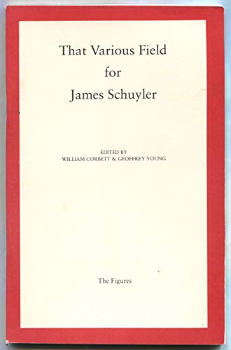 That Various Field for James Schuyler: CORBETT, William and Geoffrey Young, editors