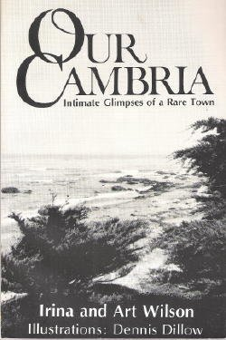 Our Cambria : intimate glimpses of a rare town; Irina and Art Wilson ; illustrations, Dennis Dillow...