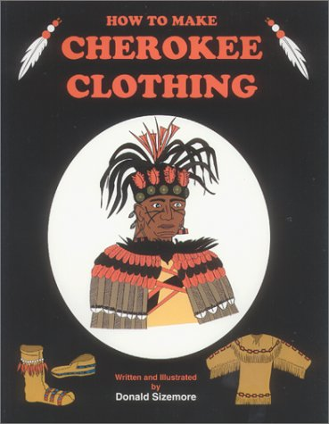 How to Make Cherokee Clothing 9780935741193 A comprehensive volume of detailed instructions and illustrations on how to make Cherokee clothing, head dresses, hair styles, and ornam