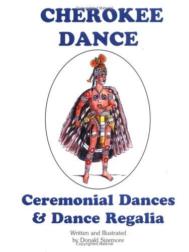 Cherokee Dance: Ceremonial Dances & Dance Regalia: Sizemore, Donald