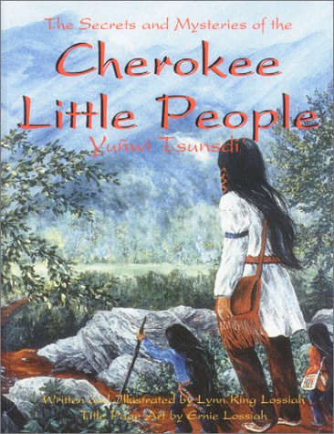 Cherokee Little People: The Secrets and Mysteries: Lossiah, Lynn King/